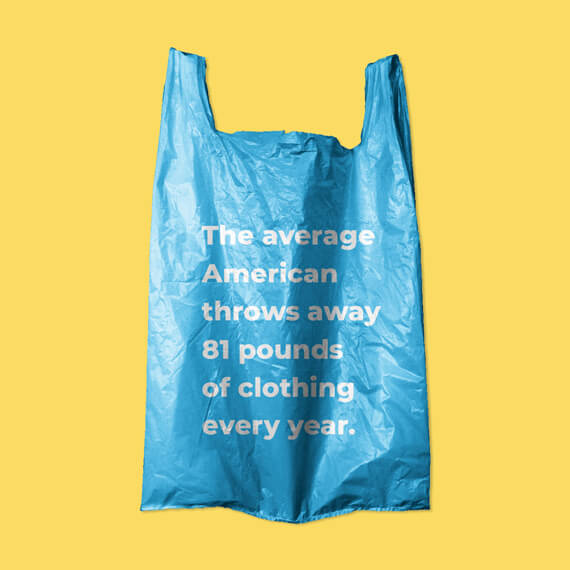 "Image of blue plastic bag with text on it that states ""The average American throws away around 81 pounds of clothing annually."""